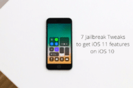 7 Jailbreak Tweaks that Bring iOS 11 Features to iOS 10