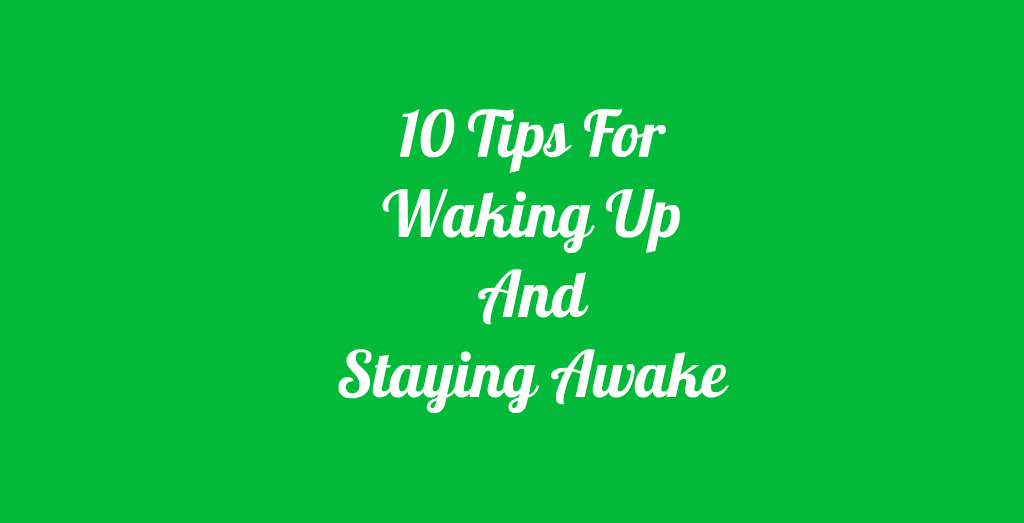 10 Tips For Waking Up And Staying Awake Online file conversion blog - how to keep yourself awake
