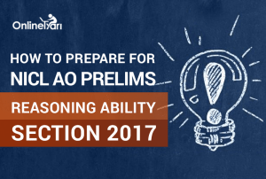 How to Prepare for NICL AO Prelims Reasoning Ability Section 2017