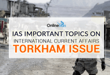 IAS Important Topics on International Current Affairs: Torkham Issue