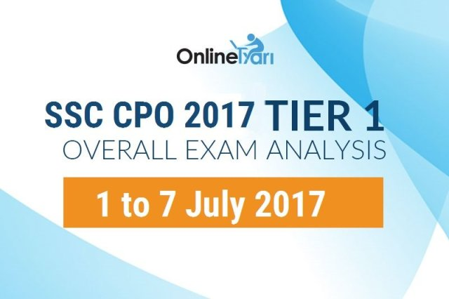 SSC CPO Tier 1 Overall Exam Analysis: 1-7 July 2017