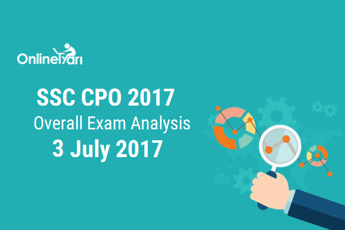 SSC CPO 2017 Exam Analysis, Overall Paper Review: 3rd July 2017