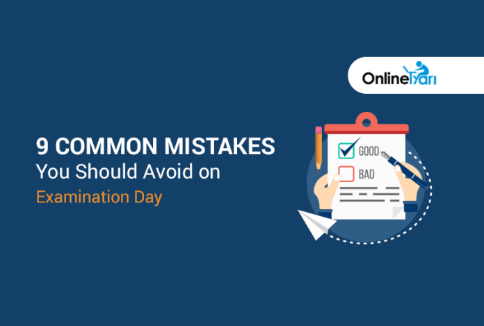 9 common mistakes you should avoid on Examination Day