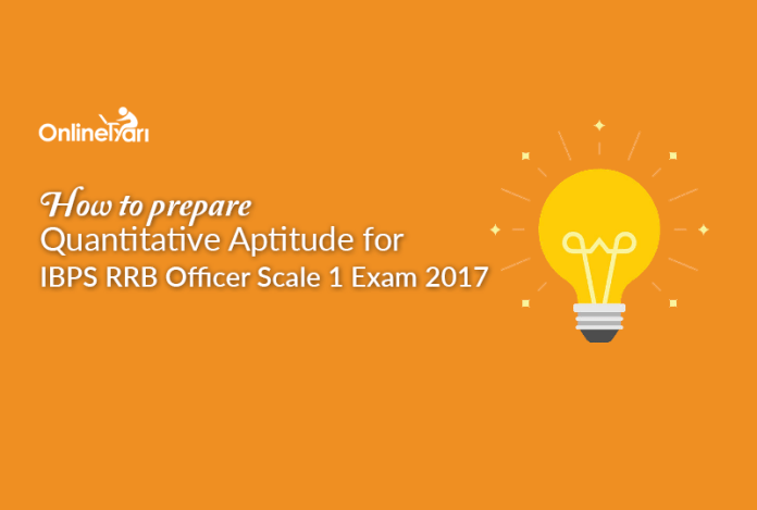 How to prepare Quantitative Aptitude for IBPS RRB Officer Scale 1 Exam 2017