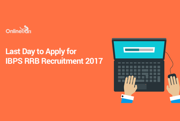 Last Day to Apply for IBPS RRB Recruitment 2017