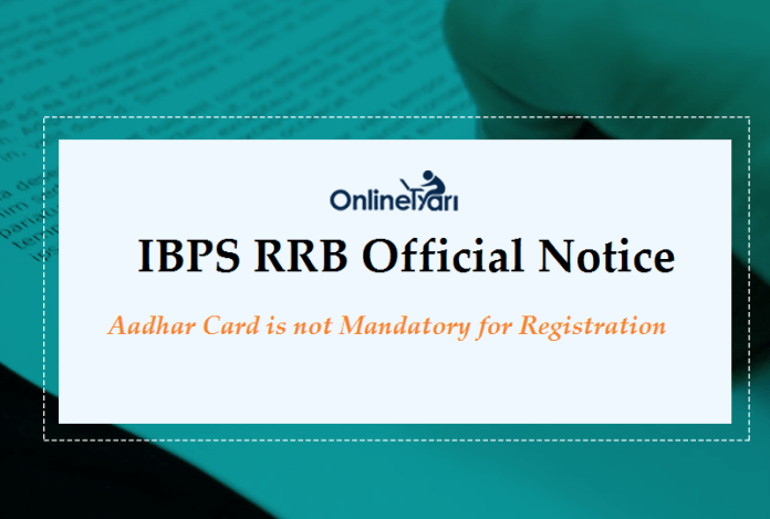 IBPS RRB Official Notice: Aadhar Card is not Mandatory for Registration