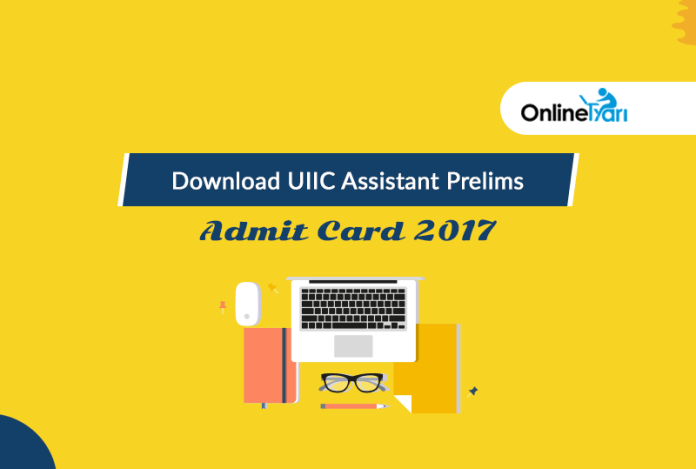 Download UIIC Assistant Prelims Admit Card 2017