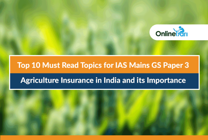 Top 10 Must Read Topics for IAS Mains GS Paper 3 |Agriculture Insurance in India and its Importance