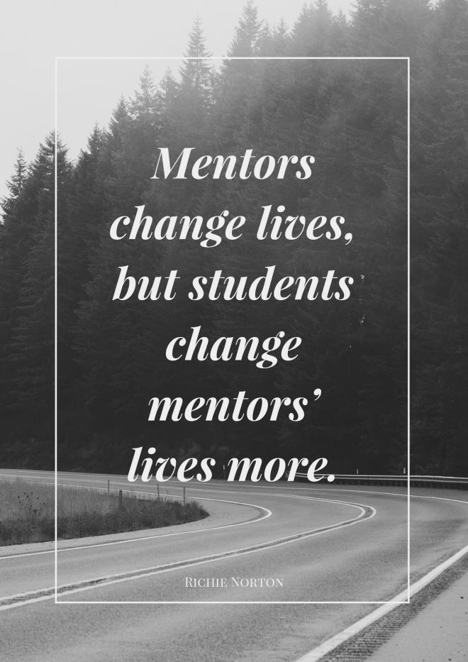 Mentors change lives, but students change mentors' lives more.