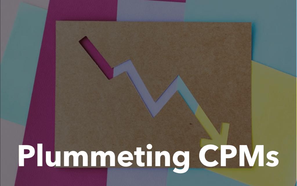 Plummeting CPMs