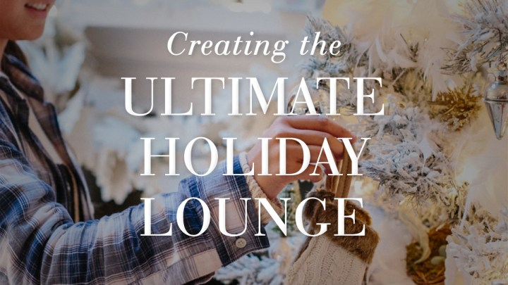Creating the Ultimate Holiday Lounge