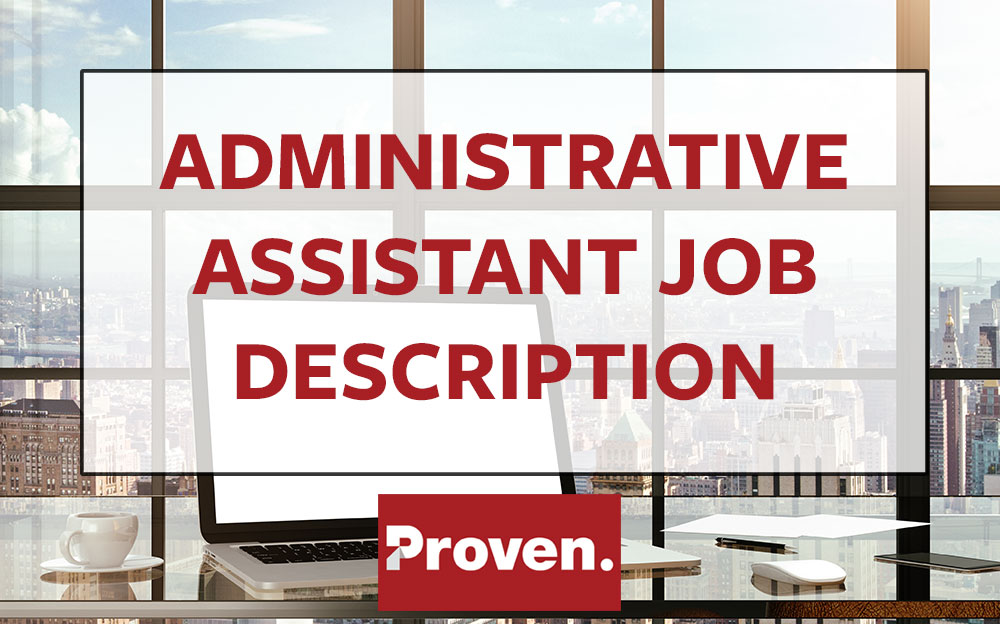 The Perfect Administrative Assistant Job Description \u2013 Proven