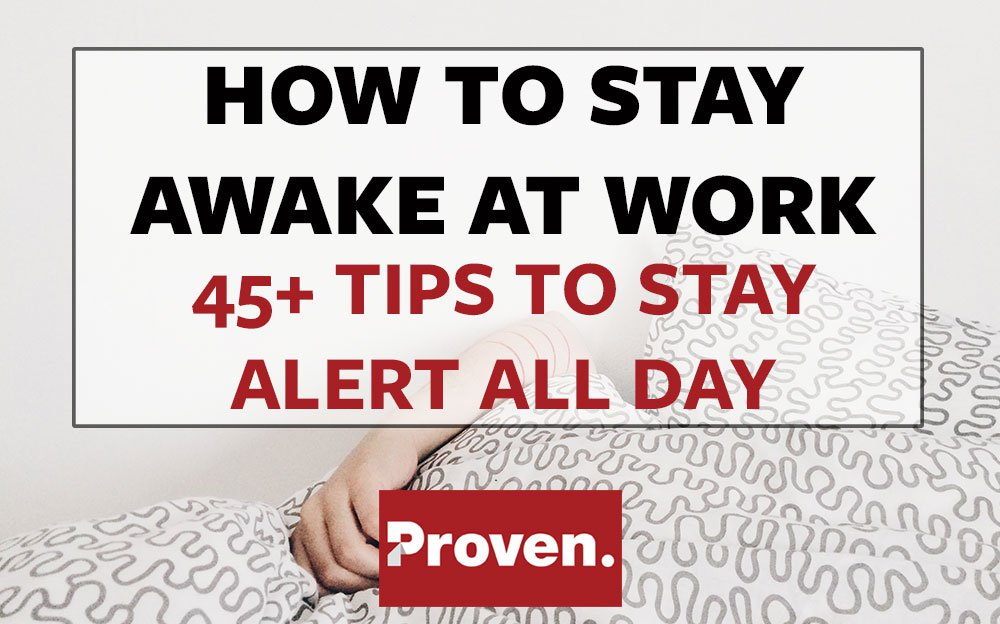 How to Stay Awake at Work 45+ Ways to Stay Alert All Day \u2013 Proven