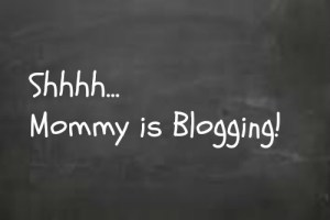 Shhh mommy is blogging