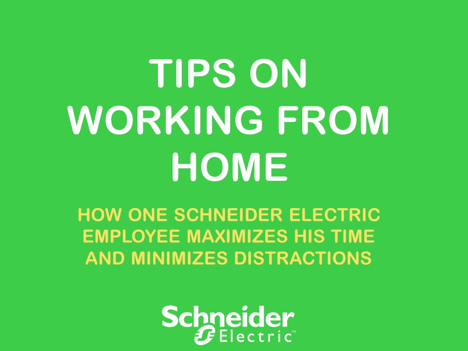 A Remote Worker\u0027s Tips on Working from Home - Schneider Electric Blog - work tips