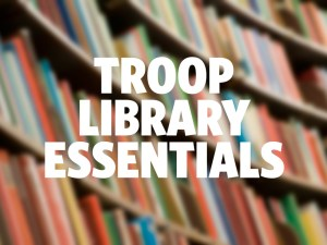 Troop-Library-Essentials