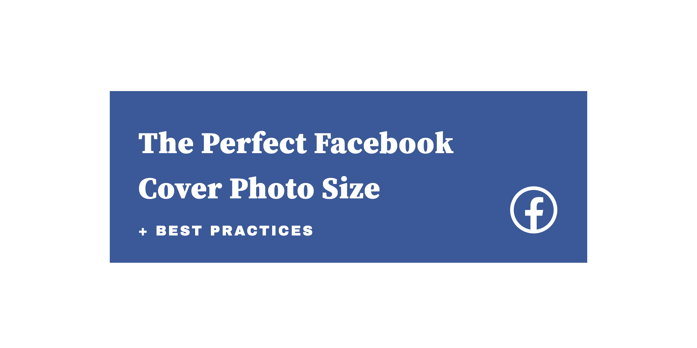 Fa Ceb Oo K The Perfect Facebook Cover Photo Size Best Practices 2019 Update
