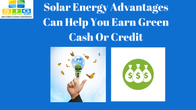 Solar Energy Advantages: Earn Green Cash Or Credit ...
