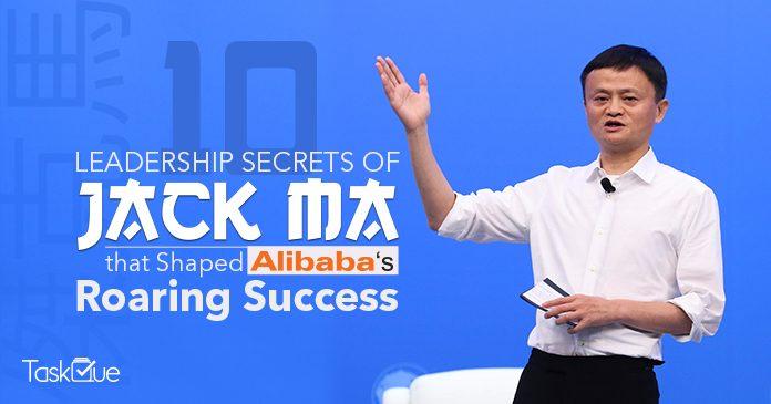 10 Leadership Secrets of Jack Ma that Shaped Alibaba\u0027s Roaring Success
