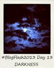 #BlogFlash2013 (March): Day 13 - Darkness