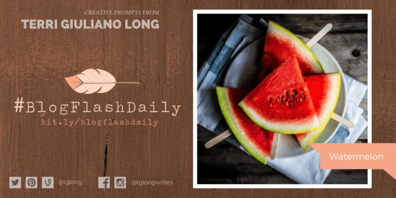 #BlogFlashDaily Writing Prompt: Watermelon