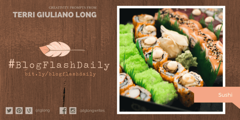 #BlogFlashDaily Creativity Prompt: SUSHI