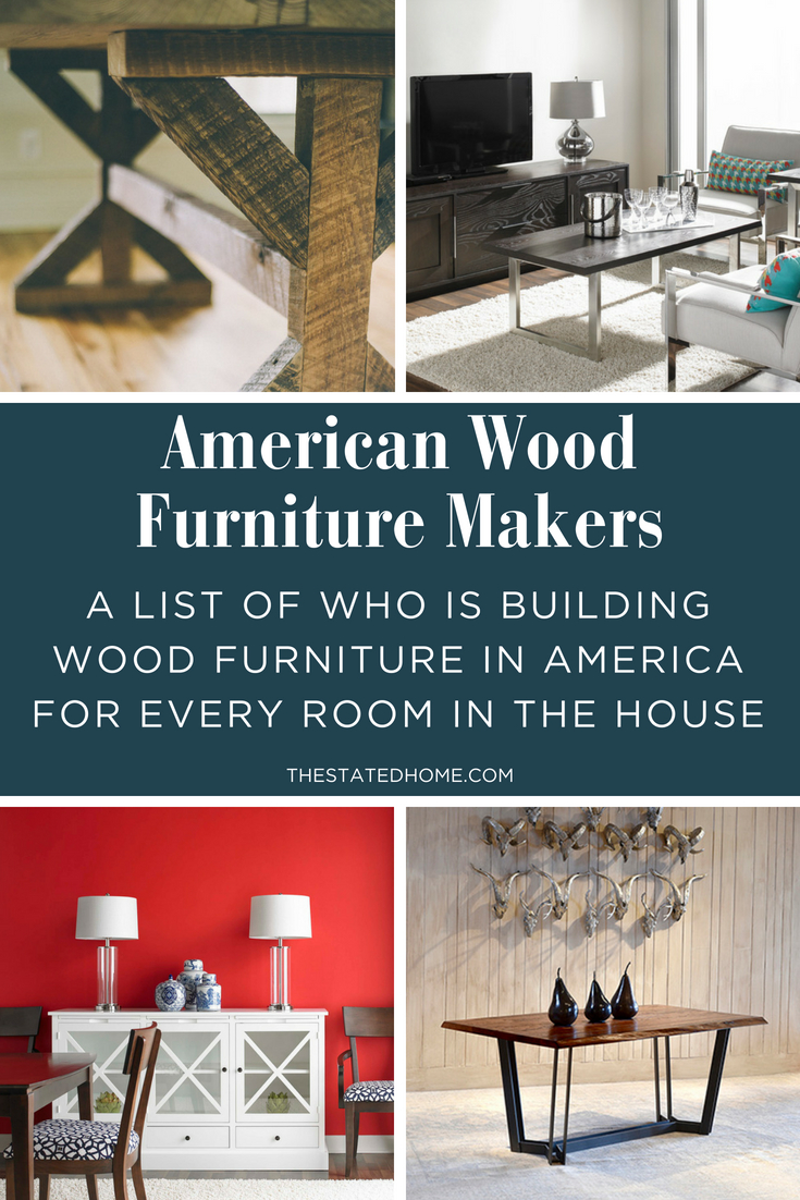 Wood Furniture Manufacturers In America The Stated Home Blog