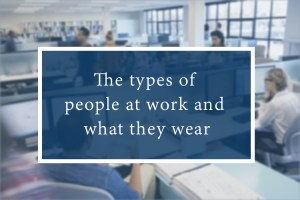 Kinds of People at Work and What They Wear