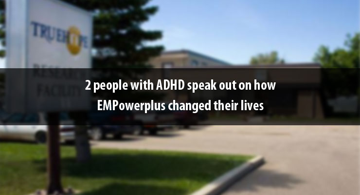 2 people with ADHD speak out on how EMPowerplus changed their lives