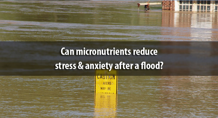 Can micronutrients reduce stress & anxiety after a flood?