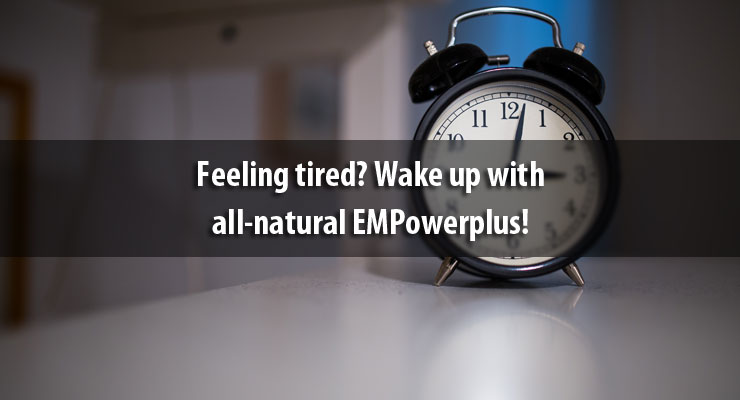 Feeling tired? Wake up with all-natural EMPowerplus!