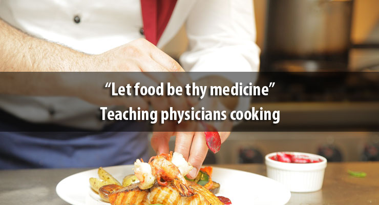 """""""Let food be thy medicine"""": Teaching physicians cooking"""