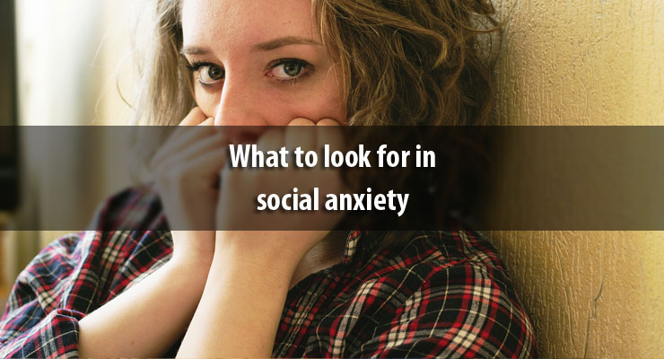What to look for in social anxiety