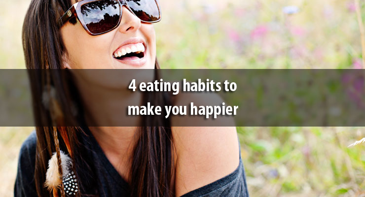 4 eating habits to make you happier
