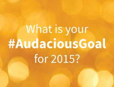 What is your audacious goal for 2015?