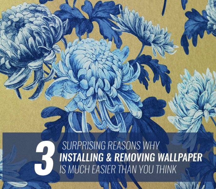 3 SURPRISING REASONS WHY INSTALLING & REMOVING WALLPAPER IS MUCH EASIER THAN YOU THINK