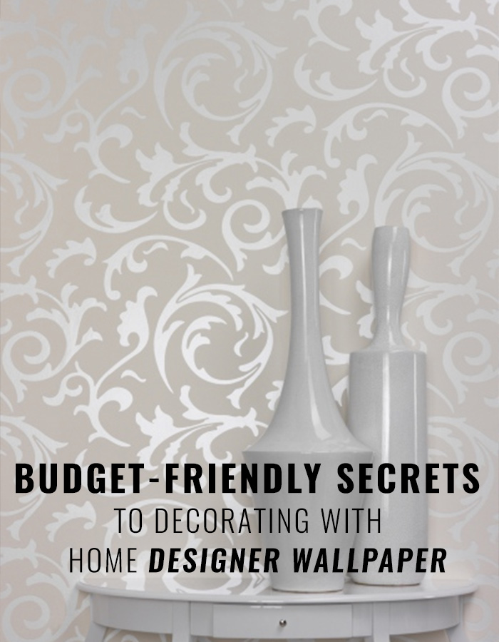 Budget-Friendly Secrets to Decorating with Designer Wallpaper