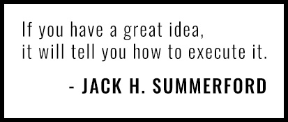 If you have a great idea, it will tell you how to execute it.