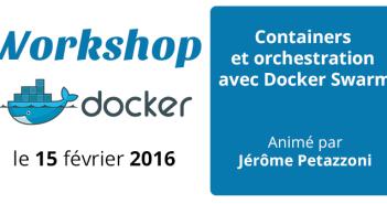 Workshop : Containers et orchestration avec Docker Swarm animé par Jérôme Petazzoni, le 15 février 2016