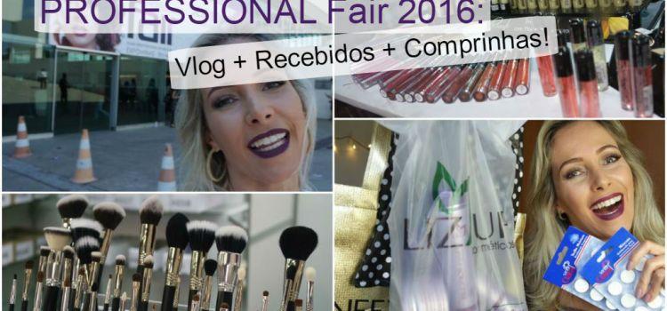 Vlog + Recebidos + Comprinhas na Professional Fair 2016!