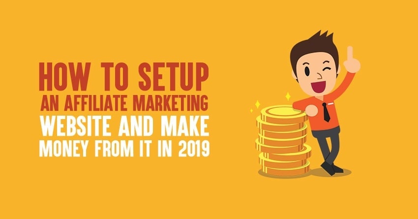 How to Setup An Affiliate Marketing Website And Make Money In 2019