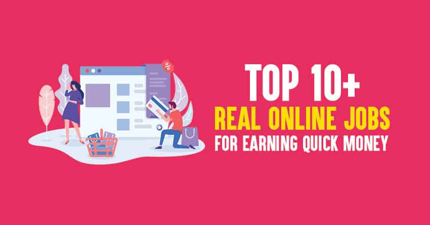 Top 10+ Real Online Jobs For Earning Quick Money 2019 Edition