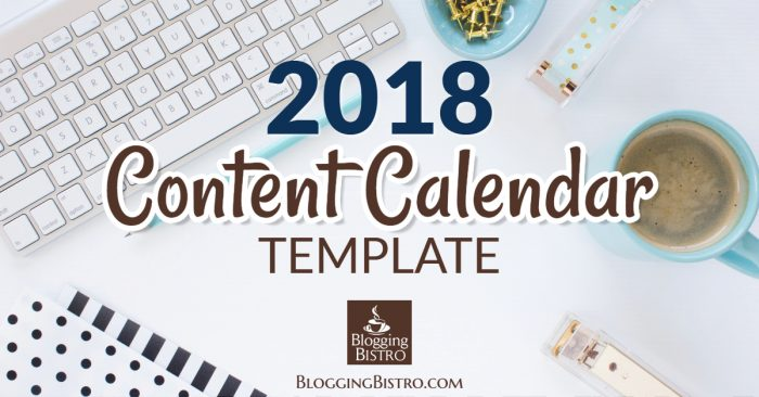 2018 Content Calendar Template Free Download Blogging Bistro - calendar template