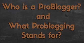 Who is a ProBlogger & What ProBlogging Stands for?