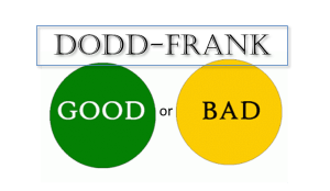 Dodd Frank Good or Bad