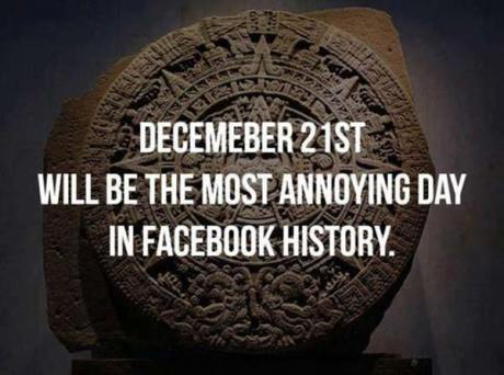 December 21st, 2012 will be the most annoying day in Facebook history.