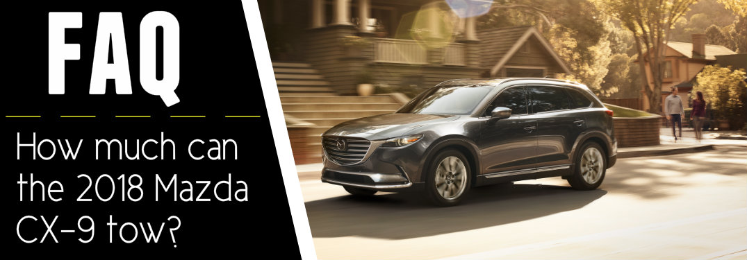 How much can the 2018 Mazda CX-9 tow?