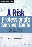 A Risk Professional s Survival Guide: Applied Best Practices in Risk Management