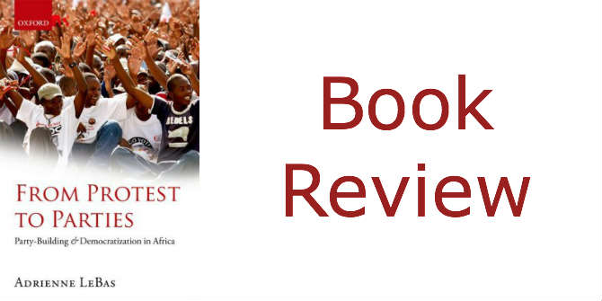 Book Review: From Protest to Parties: Party-Building and Democratization in Africa by Adrienne LeBas