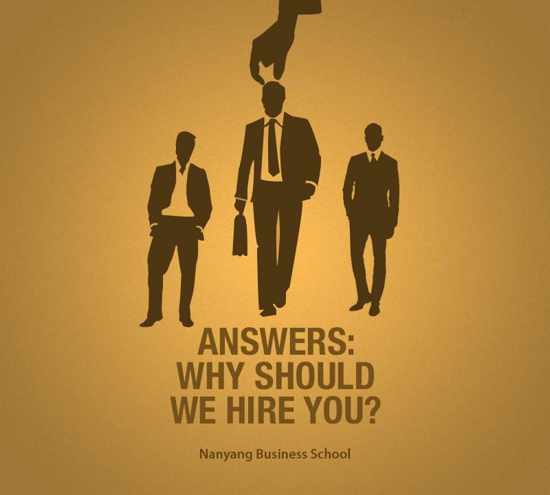 Answers Why Should We Hire You? Blog Nanyang MBA and MSc NTU - why should i hire you